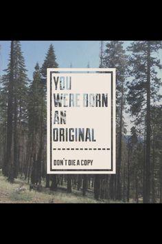 Be an original