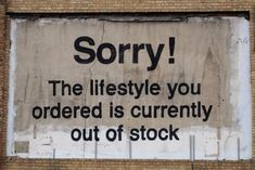 "banksy-streetart-london-lifestyle.Recently, a few new, consume-critical works by the famous street-artist Banksy popped up in the streets. With a mix of smooth irony and dark sarcasm, he's irritating the consumer masses and those who are persuading them.. ""Sorry, the lifestyle that you ordered is currently out of stock""."