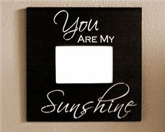 You Are My Sunshine Wood Photo Frame Black by MulberryCreek, $24.95