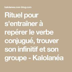 Rituel pour s'entraîner à repérer le verbe conjugué, trouver son infinitif et son groupe - Kalolanéa