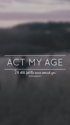 Act My Age // One Direction // ctto: @stylinsonphones (on Twitter)