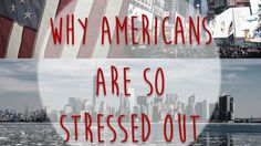 Why Americans Are So Stressed Out (scheduled via http://www.tailwindapp.com?utm_source=pinterest&utm_medium=twpin&utm_content=post99998407&utm_campaign=scheduler_attribution)