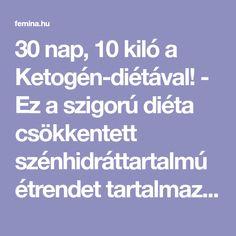 30 nap, 10 kiló a Ketogén-diétával! - Ez a szigorú diéta csökkentett szénhidráttartalmú étrendet tartalmaz, és tartós fogyást eredményez izomtömeged elvesztése nélkül. Kili, Atkins Diet, Nap, Food And Drink, Exercise, Drinks, Fitness, Diet, Ejercicio