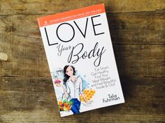 If you've ever looked in the mirror and hurtled insults at yourself, you need this book. Love, Love, LOVED it. Check out my review and interview with Talia Fuhrman, authour of Love Your Body