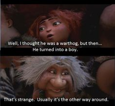 Well I thought he was a warthog but then he turned into a boy | Movie Quotes
