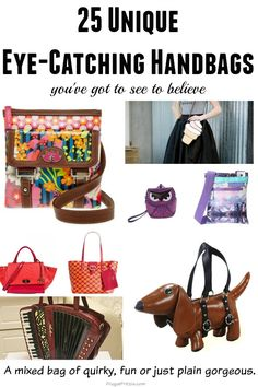 25 Unique Eye-Catching Handbags. A fun list with something for everyone's taste, from quirky to simply fabulous!