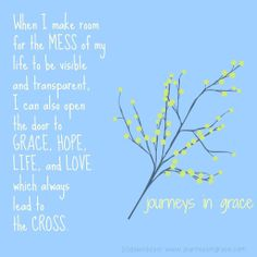 Messes lead to the Cross where grace, love, hope and life are found.  http://www.journeysingrace.com/2014/05/02/fmf-mess/