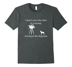 Amazon.com: I Don't Care Who Dies In A Movie As Long As Dog Lives Shirt: Clothing