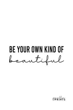 Be Your Own Kind Of Beautiful print is a high quality instantly downloadable printable wall art. Decor your home, nursery or office in an affordable way! Print it and frame it - it's really that easy! #beautiful #quoteprint #inspirationalposter Printable Quotes, Printable Wall Art, Inspirational Posters, Motivational Quotes, Sayings And Phrases, Be Your Own Kind Of Beautiful, Frame It, Quote Prints, Positive Quotes