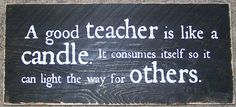 """A Good Teacher is Like a Candle"" wooden sign ($12)"