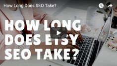 How Long Does Etsy SEO Take?