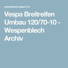 Vespa Breitreifen Umbau 120/70-10 - Wespenblech Archiv