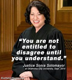 For those making negative comments, here is a quote from one of our Supreme Court Justices: Great Quotes, Quotes To Live By, Me Quotes, Inspirational Quotes, Wisdom Quotes, Courting Quotes, Lawyer Quotes, Sonia Sotomayor, Supreme Court Justices