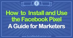 How to Install and Use the Facebook Pixel: A Guide for Marketers via @smexaminer