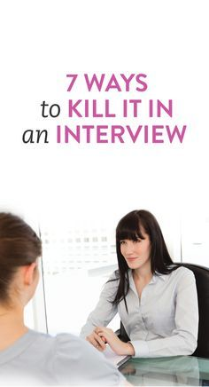 7 ways to kill it in an interview - Job hunting tips for landing the job by rocking the interview process. Career advice