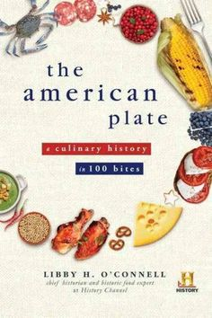 The American Plate: Culinary History in 100 Bites (A journey through the history of American food in 100 bites)
