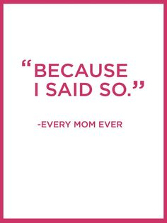 Truer words have never been spoken. Thanks, Mom! This was when I knew I was officially a mom.when this made PERFECT sense! The Words, Mom Quotes, Funny Quotes, Mom Poems, Sister Quotes, Daughter Quotes, Father Daughter, People Quotes, Family Quotes
