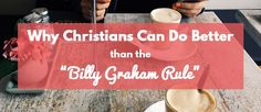 """Why Christians Can Do Better Than The """"Billy Graham Rule"""" 