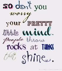 People throw rocks at things that shine ~Taylor Swift