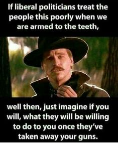 If liberal politicians treat the people this poorly when we are armed to the teeth, . > well then, just imagine if you will, what they will be willing to do to you once they've taken away your guns. Truth Hurts, It Hurts, Pro Gun, Gun Rights, Conservative Politics, Real Politics, Politics Today, Tumblr, 2nd Amendment
