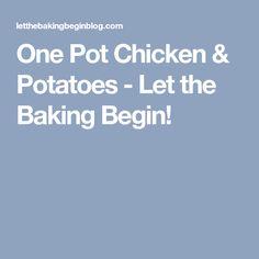 One Pot Chicken & Potatoes - Let the Baking Begin!