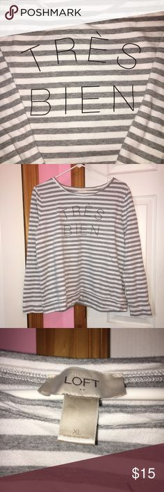 "Loft Tres Bien Sweatshirt Worn twice. Front says ""tres bien."" Gray and white striped. Approx 23"" length, approx 44"" bust, and 42"" waist. ❌NO TRADES❌ LOFT Tops Sweatshirts & Hoodies"