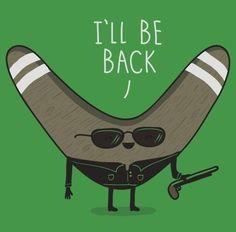 I'll be back. Lols boomerang