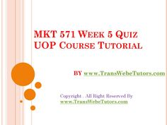TransWebeTutors helps you work on Mkt 571 week 5 quiz uop course tutorials and assure you to be at the top of your class.
