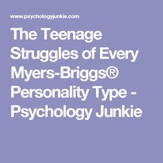 The Teenage Struggles of Every Myers-Briggs® Personality Type - Psychology Junkie