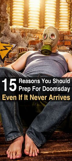 What if doomsday never arrives? Would that mean all our preparedness efforts were a waste of time? Hell no! Here are 15 reasons why.