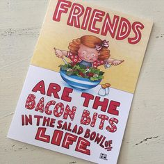 Friends are the bacon bits in the salad of life