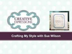 Crafting My Style With Sue Wilson - Die Grouting Technique For Creative ...