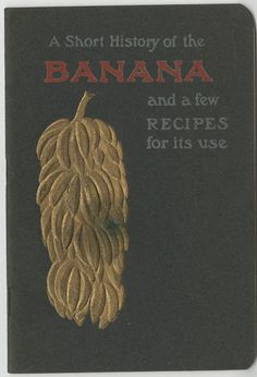 A Short history of the banana and a few recipes for its use, recipes by Janet McKenzie Hill, 1904 Book Aesthetic, Food Illustrations, Antique Books, Botany, Wine Recipes, How To Look Better, Sea Food, History, Graphics