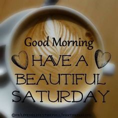 Good Morning Have A Beautiful Saturday Coffee Quote