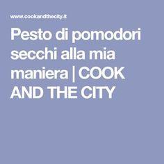 Pesto di pomodori secchi alla mia maniera   COOK AND THE CITY