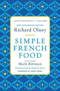 Simple French Food 40th Anniversary Edition by Richard Olney http://www.amazon.com/dp/0544242203/ref=cm_sw_r_pi_dp_OK1kvb14K8DHQ