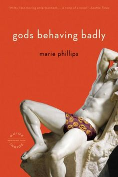 Gods Behaving Badly by Marie Phillips - There were so many times where I laughed out loud! If you love your Greek mythology, and you have a great sense of humour then this is the book for you. Artemis the dog walker, and Apollo lusting after their poor house maid. The Gods are just trying to fit in modern day London!