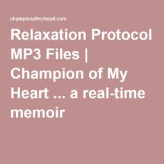 Relaxation Protocol MP3 Files | Champion of My Heart ... a real-time memoir