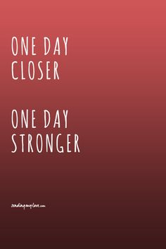 One Day Closer - One Day Stronger