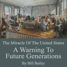 Read The Miracle of the United States - A warning to future generations by Bill Bailey -