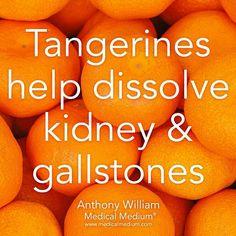 Tangerines help dissolve kidney & gallstones.
