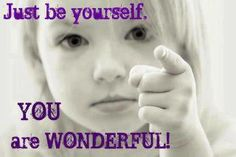 Be yourself. You are wonderful! http://www.lawofattractionhelp4u.com/