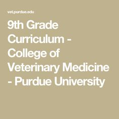 9th Grade Curriculum - College of Veterinary Medicine - Purdue University