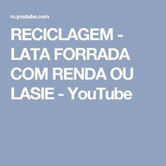 RECICLAGEM - LATA FORRADA COM RENDA OU LASIE - YouTube