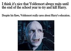 it's nice that Voldemort always waits until the end of the school year to try and kill Harry. Despite his flaws, Voldemort really cares about Harry's education. Voldemort wants YOU to stay in school! Harry Potter Funny Pictures, Harry Potter Jokes, Harry Potter Fandom, Headcanon Harry Potter, Funny Photos, Ernst Hemingway, Scorpius And Rose, Movies Quotes, Quotes Pics
