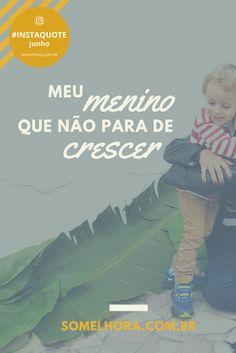 Meu menino que não para de crescer. Instaquote Só Melhora. Poesia completa no blog somelhora.com.br