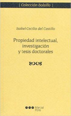 Propiedad intelectual, investigación y tesis doctorales / Isabel Cecilia Castillo Vázquez. Marcial Pons, 2013
