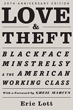 Love & Theft: Blackface Minstrelsy and the American Working Class (Race and American Culture) by Eric Lott http://www.amazon.com/dp/0195320557/ref=cm_sw_r_pi_dp_D.nZvb02J5TCK
