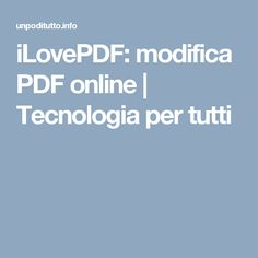 iLovePDF: modifica PDF online | Tecnologia per tutti