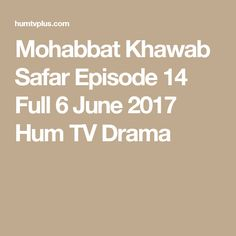 Mohabbat Khawab Safar Episode 14 Full 6 June 2017 Hum TV Drama